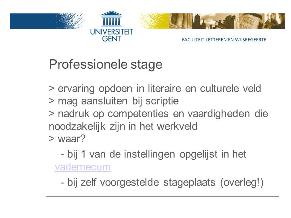 Professionele stage > ervaring opdoen in literaire en culturele veld > mag aansluiten bij scriptie > nadruk op competenties en vaardigheden die noodzakelijk zijn in het werkveld > waar.