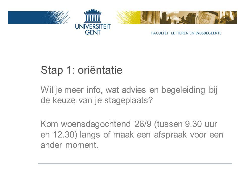 Stap 1: oriëntatie Wil je meer info, wat advies en begeleiding bij de keuze van je stageplaats.