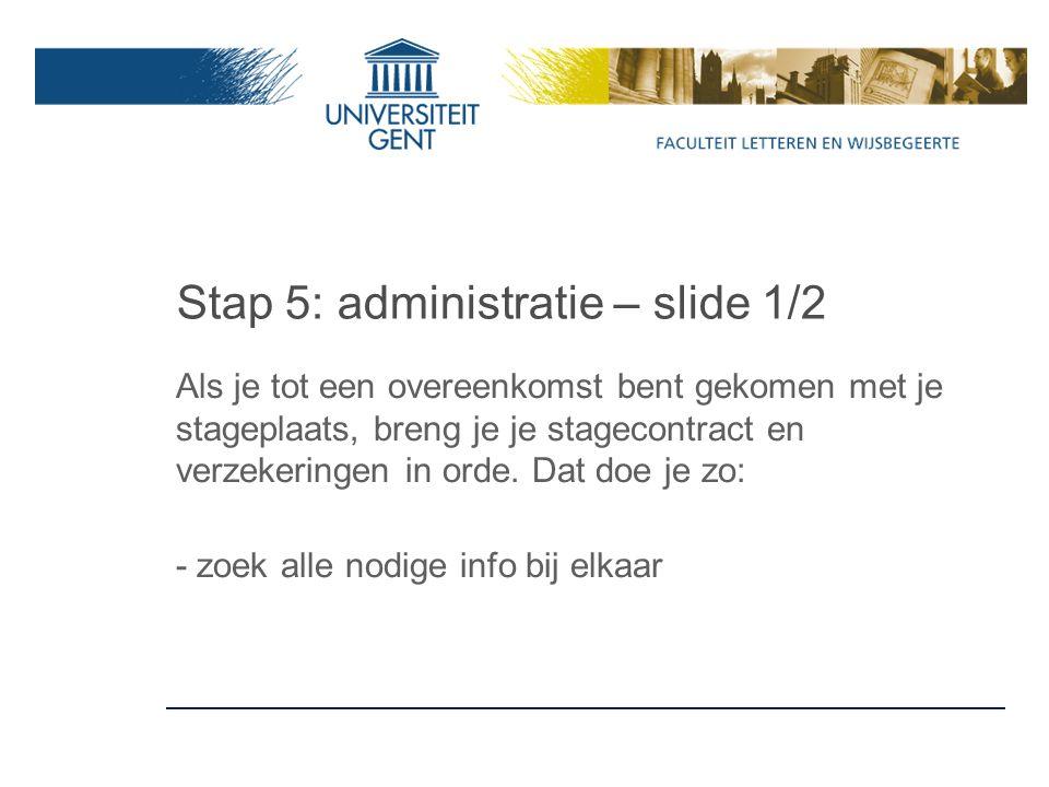 Stap 5: administratie – slide 1/2 Als je tot een overeenkomst bent gekomen met je stageplaats, breng je je stagecontract en verzekeringen in orde.