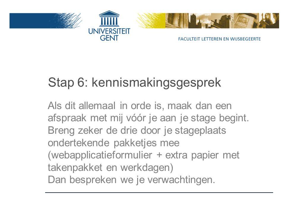 Stap 6: kennismakingsgesprek Als dit allemaal in orde is, maak dan een afspraak met mij vóór je aan je stage begint.