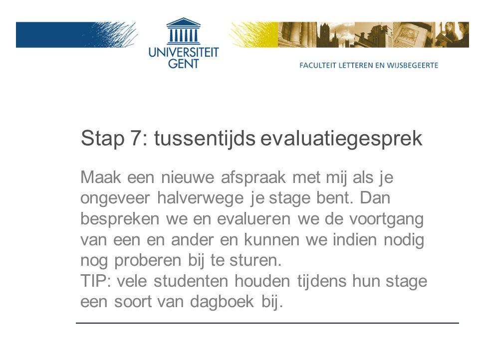 Stap 7: tussentijds evaluatiegesprek Maak een nieuwe afspraak met mij als je ongeveer halverwege je stage bent.