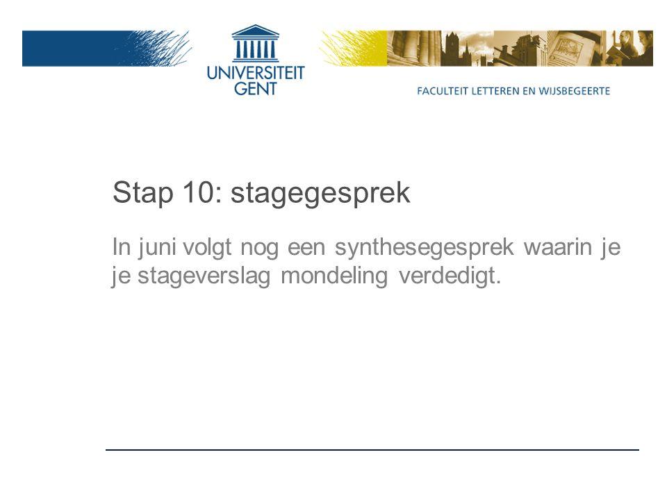 Stap 10: stagegesprek In juni volgt nog een synthesegesprek waarin je je stageverslag mondeling verdedigt.