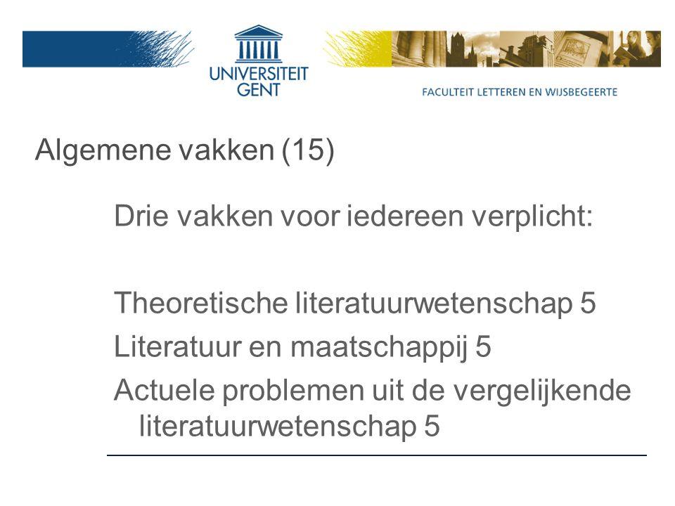 Algemene vakken (15) Drie vakken voor iedereen verplicht: Theoretische literatuurwetenschap 5 Literatuur en maatschappij 5 Actuele problemen uit de vergelijkende literatuurwetenschap 5
