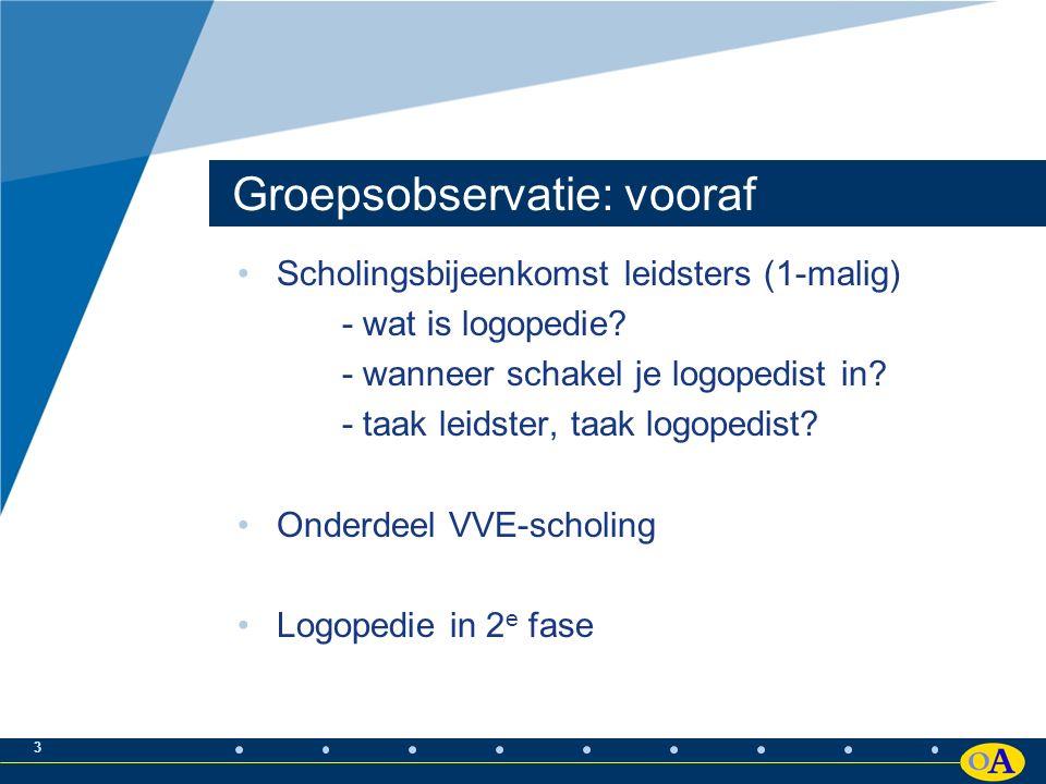 3 Groepsobservatie: vooraf Scholingsbijeenkomst leidsters (1-malig) - wat is logopedie.