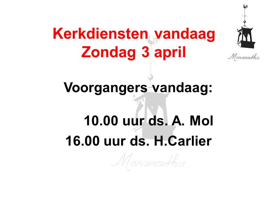 Voorgangers vandaag: 10.00 uur ds. A. Mol 16.00 uur ds.