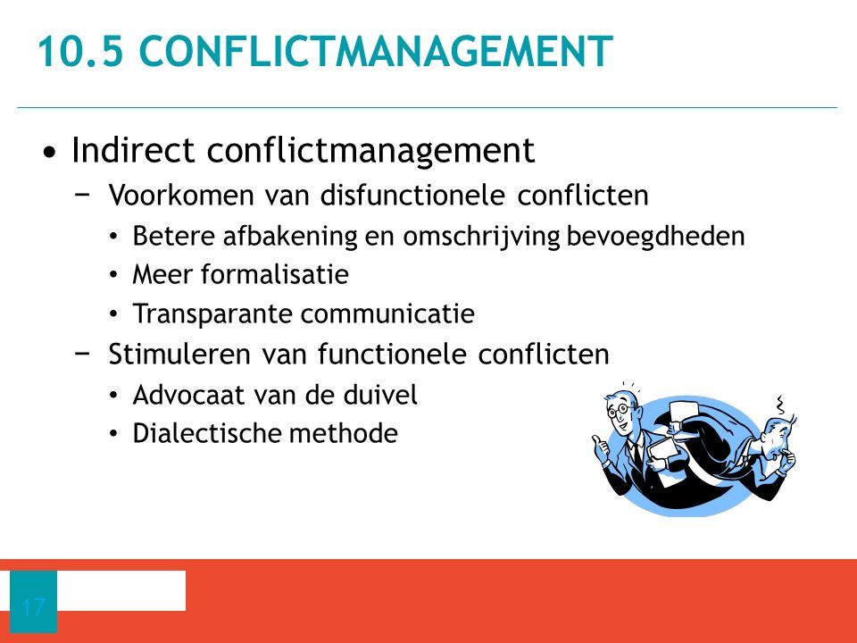 Indirect conflictmanagement − Voorkomen van disfunctionele conflicten Betere afbakening en omschrijving bevoegdheden Meer formalisatie Transparante co