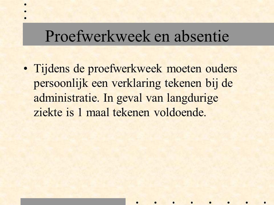 Proefwerkweek en absentie Tijdens de proefwerkweek moeten ouders persoonlijk een verklaring tekenen bij de administratie.