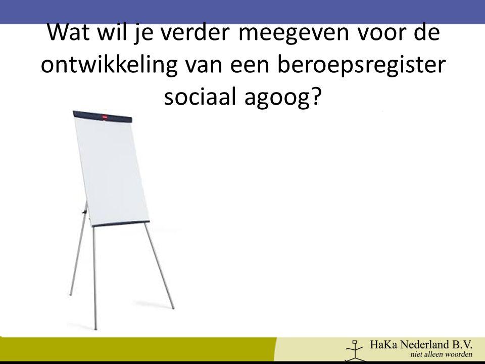 Wat wil je verder meegeven voor de ontwikkeling van een beroepsregister sociaal agoog?