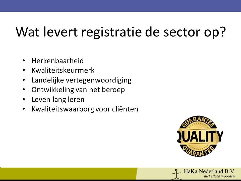 Wat levert registratie de sector op? Herkenbaarheid Kwaliteitskeurmerk Landelijke vertegenwoordiging Ontwikkeling van het beroep Leven lang leren Kwal