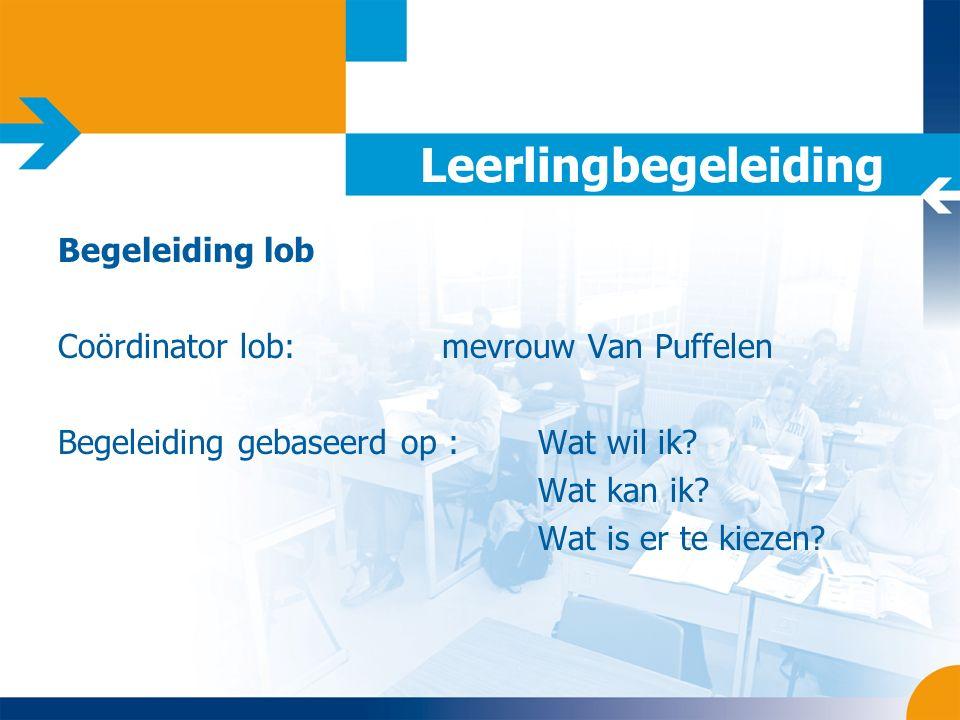 Leerlingbegeleiding Begeleiding lob Coördinator lob:mevrouw Van Puffelen Begeleiding gebaseerd op : Wat wil ik.