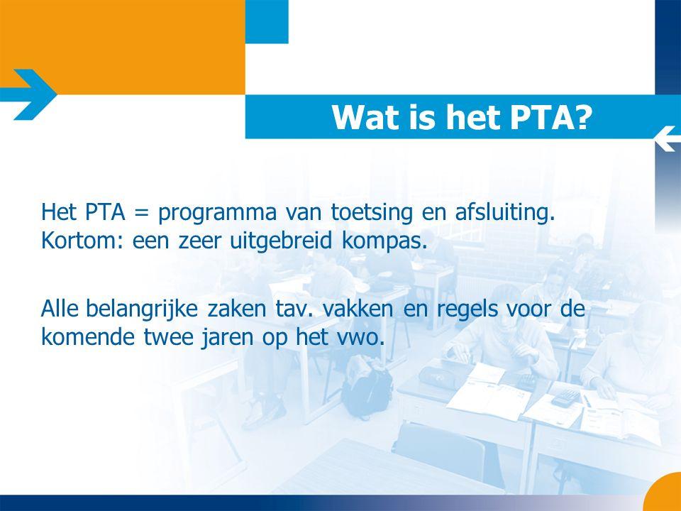 Wat is het PTA. Het PTA = programma van toetsing en afsluiting.