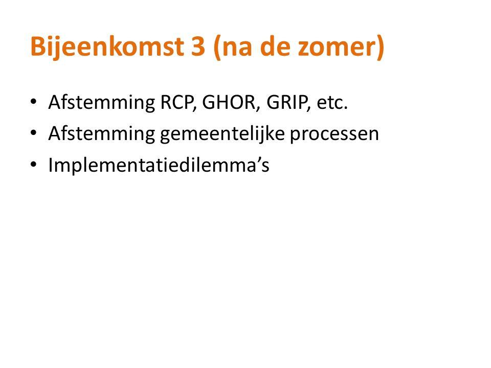 Bijeenkomst 3 (na de zomer) Afstemming RCP, GHOR, GRIP, etc.
