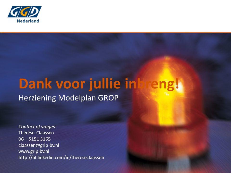 Dank voor jullie inbreng! Herziening Modelplan GROP Contact of vragen: Thérèse Claassen 06 – 5151 3165 claassen@grip-bv.nl www.grip-bv.nl http://nl.li