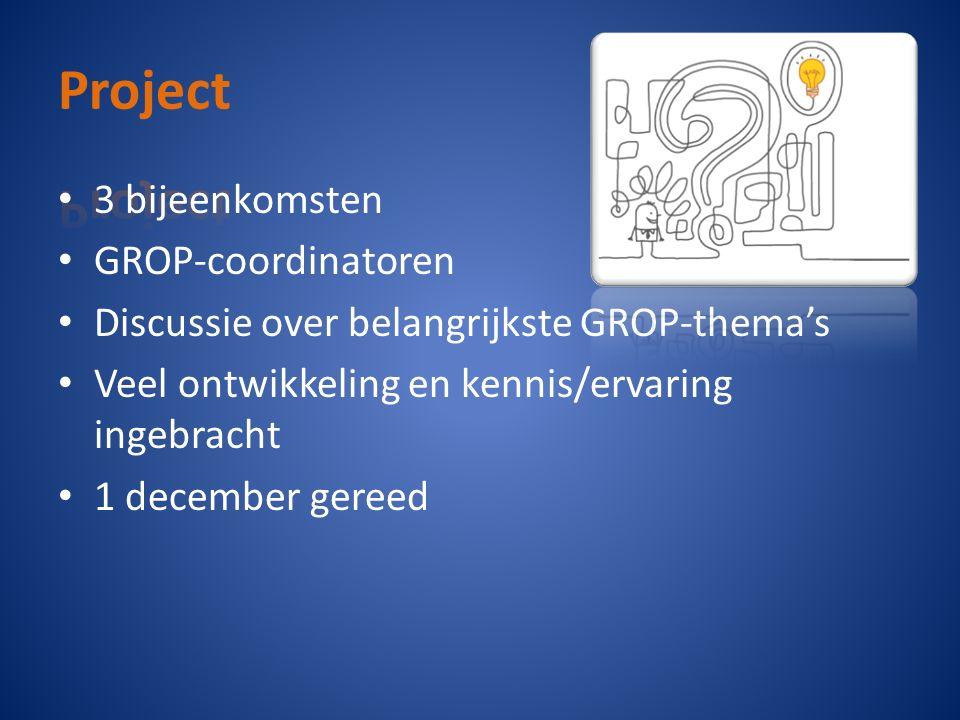 3 bijeenkomsten GROP-coordinatoren Discussie over belangrijkste GROP-thema's Veel ontwikkeling en kennis/ervaring ingebracht 1 december gereed