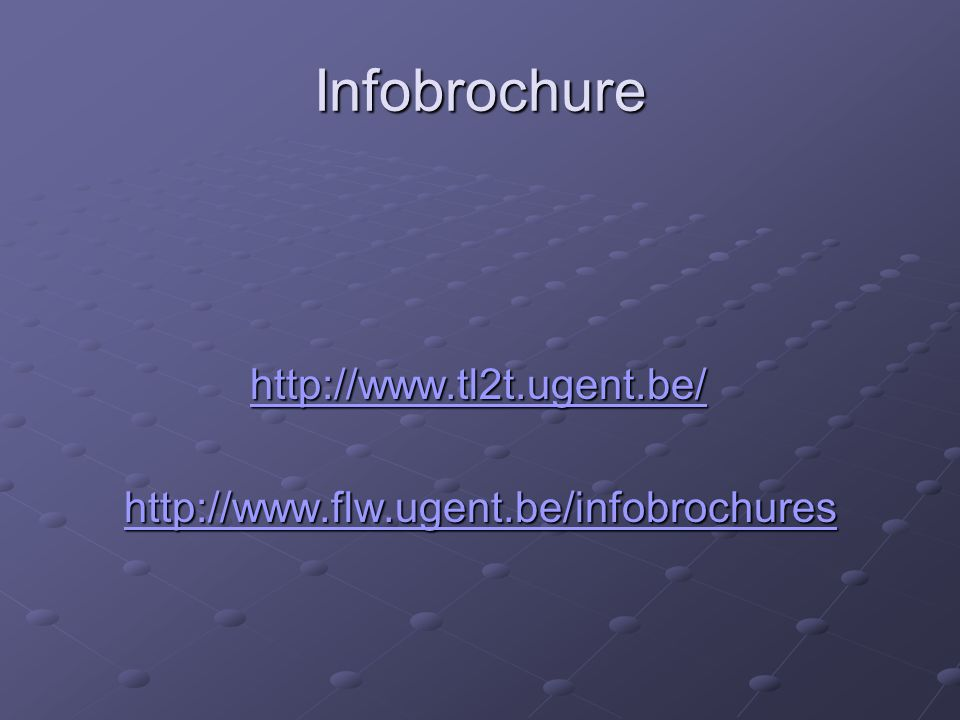 Infobrochure http://www.tl2t.ugent.be/ http://www.flw.ugent.be/infobrochures