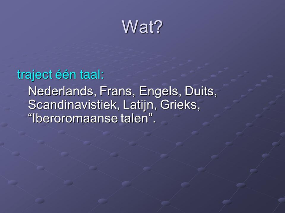 """Wat? traject één taal: Nederlands, Frans, Engels, Duits, Scandinavistiek, Latijn, Grieks, """"Iberoromaanse talen""""."""