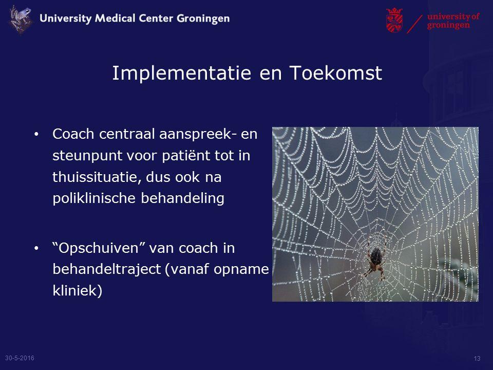 Implementatie en Toekomst Coach centraal aanspreek- en steunpunt voor patiënt tot in thuissituatie, dus ook na poliklinische behandeling Opschuiven van coach in behandeltraject (vanaf opname kliniek) Meulenbelt et al.