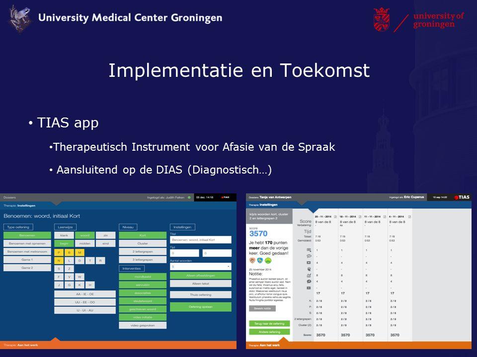 Implementatie en Toekomst TIAS app Therapeutisch Instrument voor Afasie van de Spraak Aansluitend op de DIAS (Diagnostisch…) 30-5-2016 15