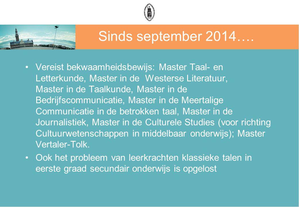 Sinds september 2014…. Vereist bekwaamheidsbewijs: Master Taal- en Letterkunde, Master in de Westerse Literatuur, Master in de Taalkunde, Master in de