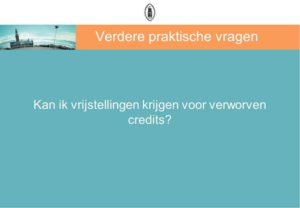 Verdere praktische vragen Kan ik vrijstellingen krijgen voor verworven credits?