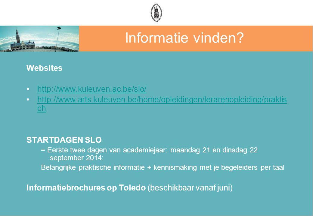 Informatie vinden? Websites http://www.kuleuven.ac.be/slo/ http://www.arts.kuleuven.be/home/opleidingen/lerarenopleiding/praktis chhttp://www.arts.kul