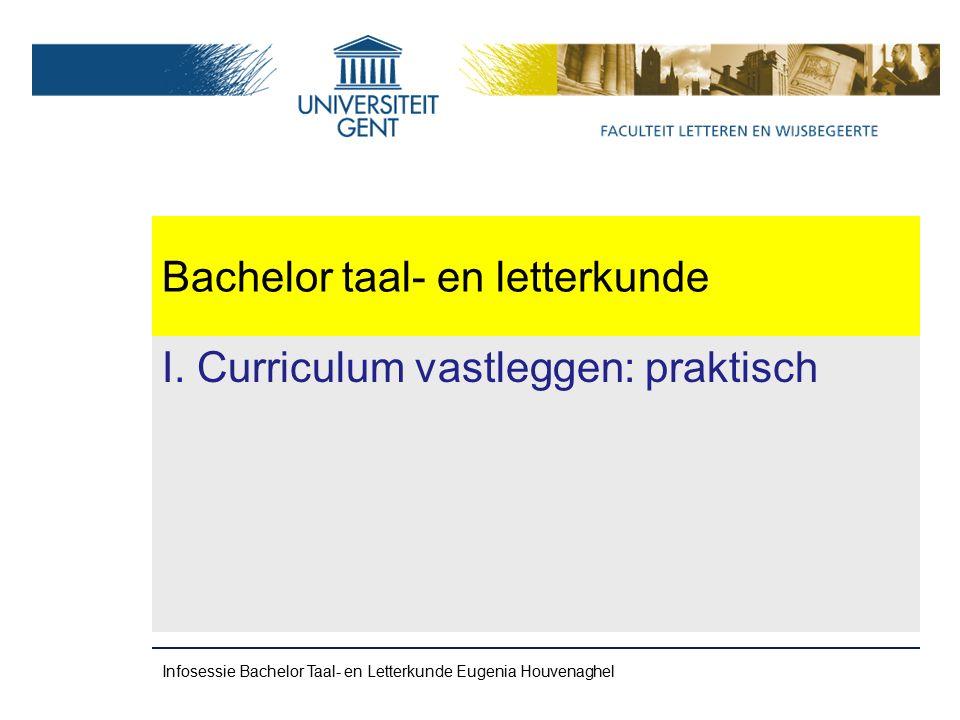 Bachelor taal- en letterkunde -Vergelijkende taalwetenschap: Germaanse talen -Vergelijkende taalwetenschap: Romaanse talen Infosessie Bachelor Taal- en Letterkunde Eugenia Houvenaghel