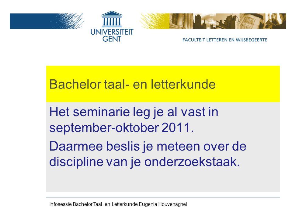 Bachelor taal- en letterkunde Het seminarie leg je al vast in september-oktober 2011.