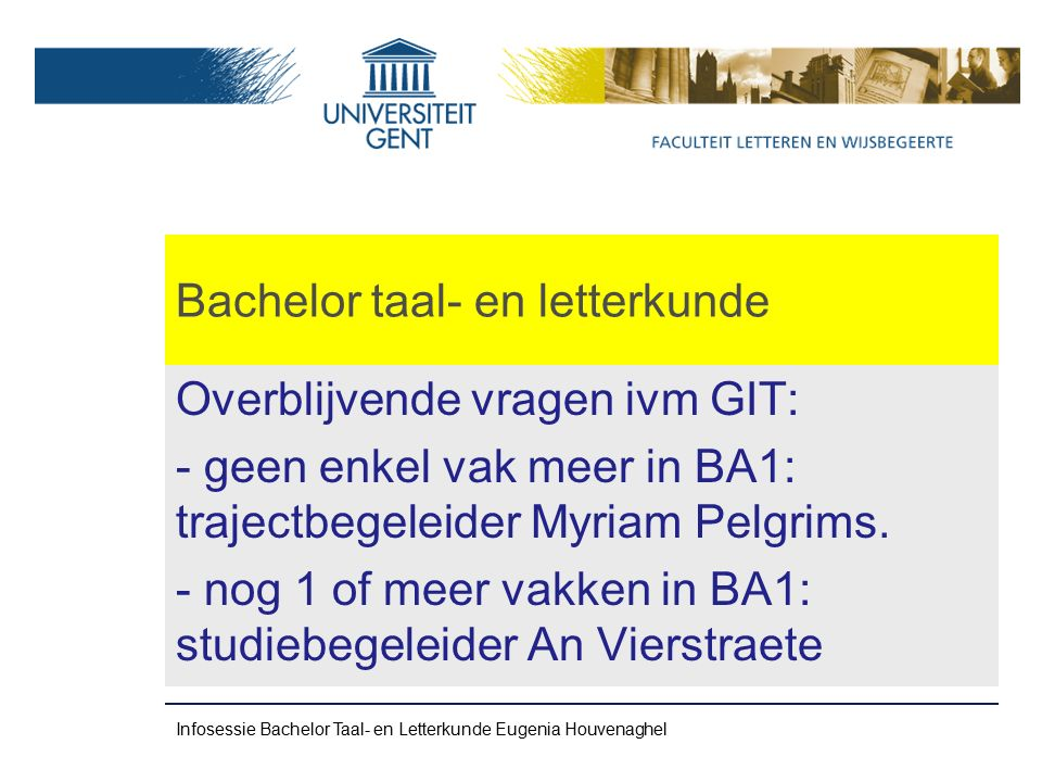 Bachelor taal- en letterkunde 3) Volg de Ugent-sites van je talencombinatie www.engels.ugent.be, www.spaans.ugent.be, enz.