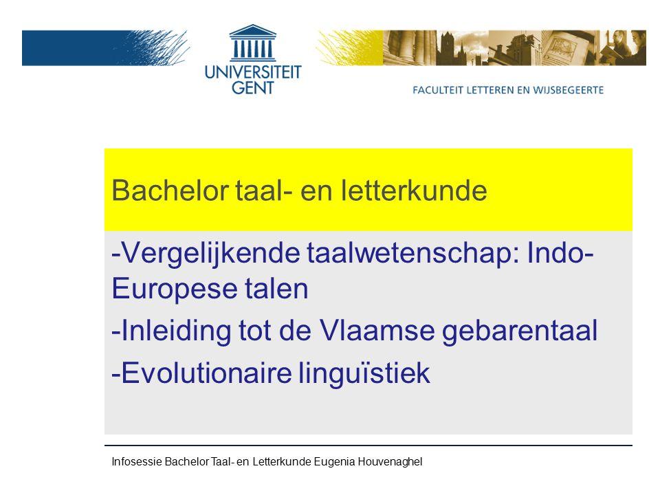 Bachelor taal- en letterkunde -Vergelijkende taalwetenschap: Indo- Europese talen -Inleiding tot de Vlaamse gebarentaal -Evolutionaire linguïstiek Infosessie Bachelor Taal- en Letterkunde Eugenia Houvenaghel