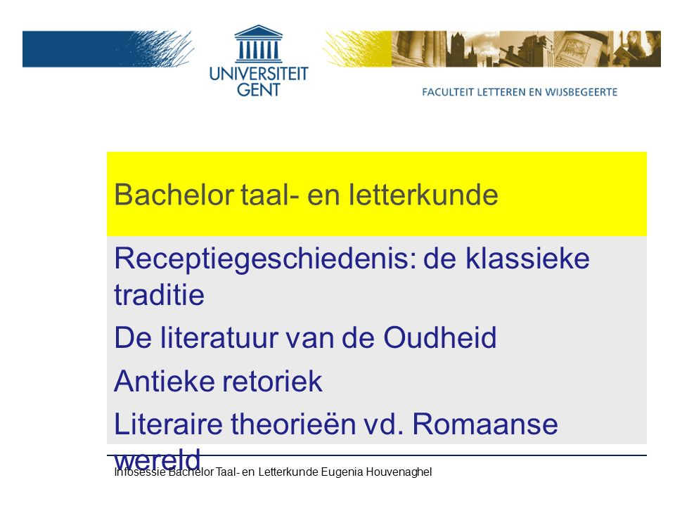Bachelor taal- en letterkunde Receptiegeschiedenis: de klassieke traditie De literatuur van de Oudheid Antieke retoriek Literaire theorieën vd.