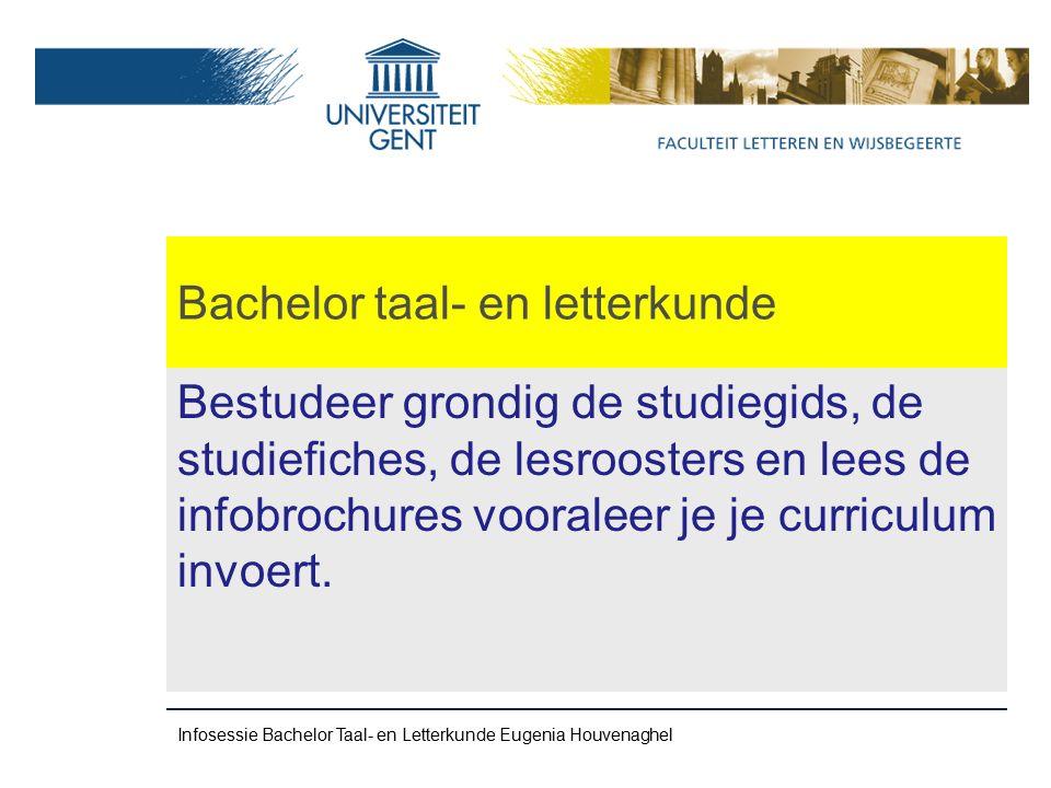 Bachelor taal- en letterkunde Bestudeer grondig de studiegids, de studiefiches, de lesroosters en lees de infobrochures vooraleer je je curriculum invoert.