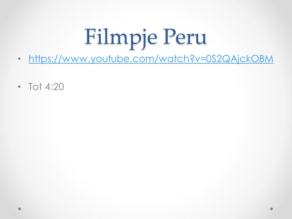Filmpje Peru https://www.youtube.com/watch?v=0S2QAjckOBM Tot 4:20