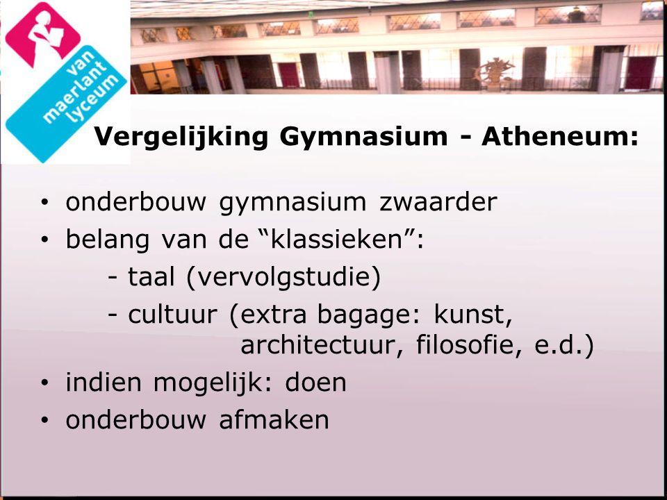 Vergelijking Gymnasium - Atheneum: onderbouw gymnasium zwaarder belang van de klassieken : - taal (vervolgstudie) - cultuur (extra bagage: kunst, architectuur, filosofie, e.d.) indien mogelijk: doen onderbouw afmaken