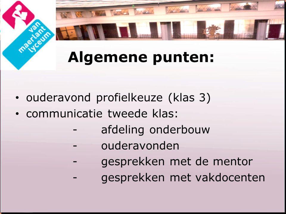 Algemene punten: ouderavond profielkeuze (klas 3) communicatie tweede klas: -afdeling onderbouw -ouderavonden - gesprekken met de mentor -gesprekken met vakdocenten