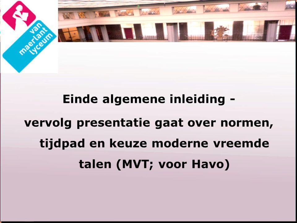 Einde algemene inleiding - vervolg presentatie gaat over normen, tijdpad en keuze moderne vreemde talen (MVT; voor Havo)
