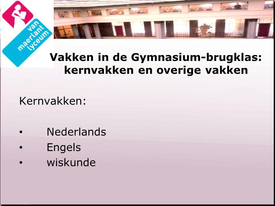 Vakken in de Gymnasium-brugklas: kernvakken en overige vakken Kernvakken: Nederlands Engels wiskunde