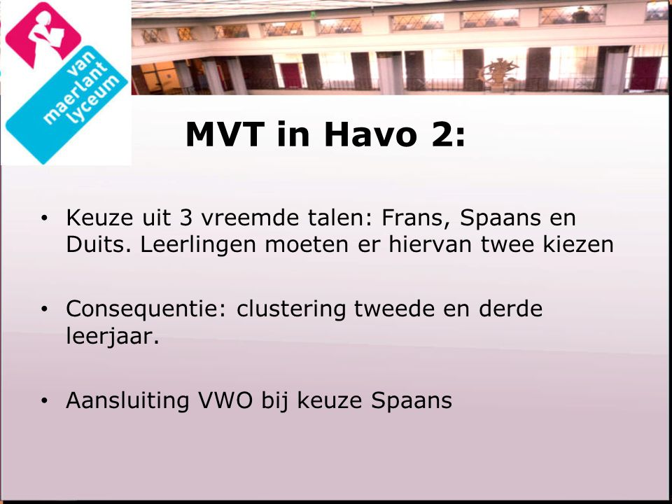 MVT in Havo 2: Keuze uit 3 vreemde talen: Frans, Spaans en Duits. Leerlingen moeten er hiervan twee kiezen Consequentie: clustering tweede en derde le