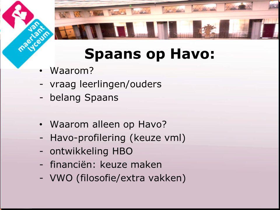 Spaans op Havo: Waarom? -vraag leerlingen/ouders -belang Spaans Waarom alleen op Havo? - Havo-profilering (keuze vml) -ontwikkeling HBO - financiën: k