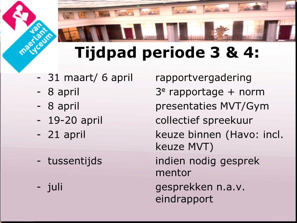 Tijdpad periode 3 & 4: -31 maart/ 6 april rapportvergadering -8 april3 e rapportage + norm -8 aprilpresentaties MVT/Gym -19-20 aprilcollectief spreeku
