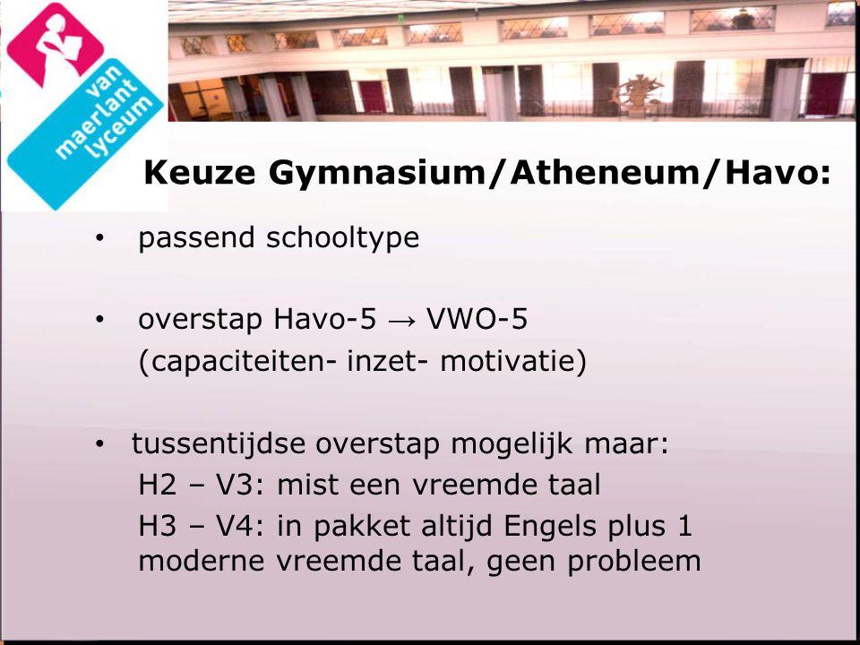 Keuze Gymnasium/Atheneum/Havo: passend schooltype overstap Havo-5 → VWO-5 (capaciteiten- inzet- motivatie) tussentijdse overstap mogelijk maar: H2 – V3: mist een vreemde taal H3 – V4: in pakket altijd Engels plus 1 moderne vreemde taal, geen probleem