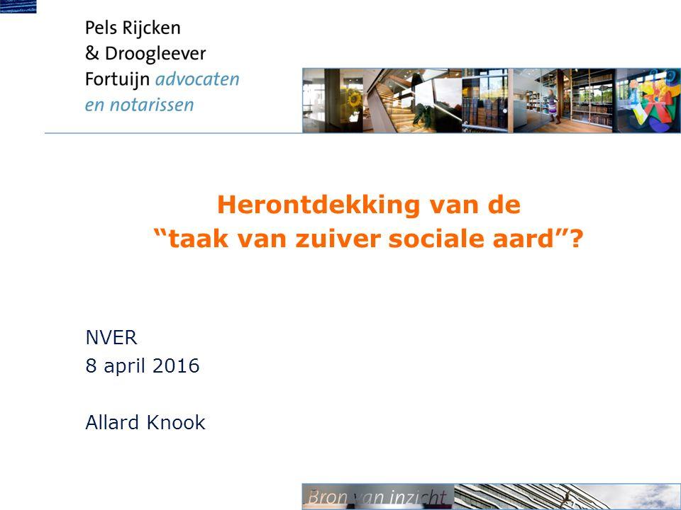 Herontdekking van de taak van zuiver sociale aard ? NVER 8 april 2016 Allard Knook