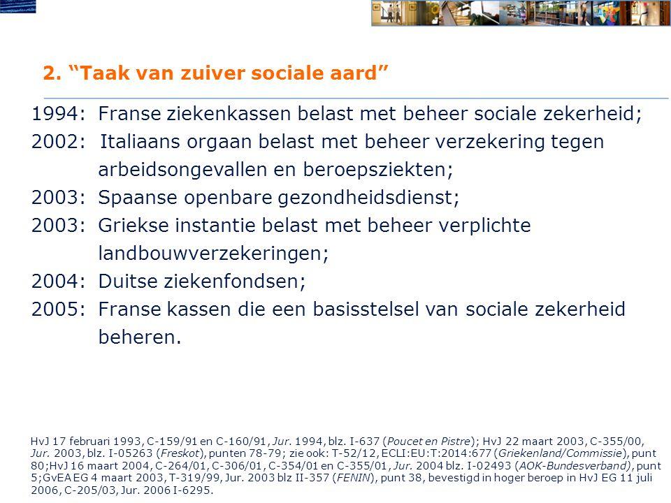 """2. """"Taak van zuiver sociale aard"""" 1994:Franse ziekenkassen belast met beheer sociale zekerheid; 2002: Italiaans orgaan belast met beheer verzekering t"""