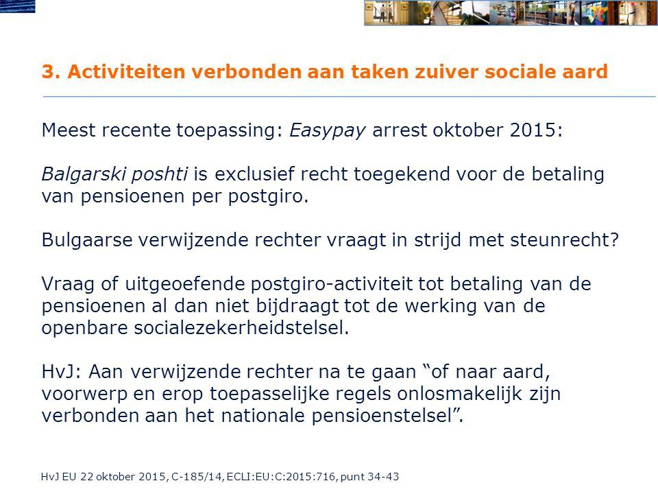 3. Activiteiten verbonden aan taken zuiver sociale aard Meest recente toepassing: Easypay arrest oktober 2015: Balgarski poshti is exclusief recht toe