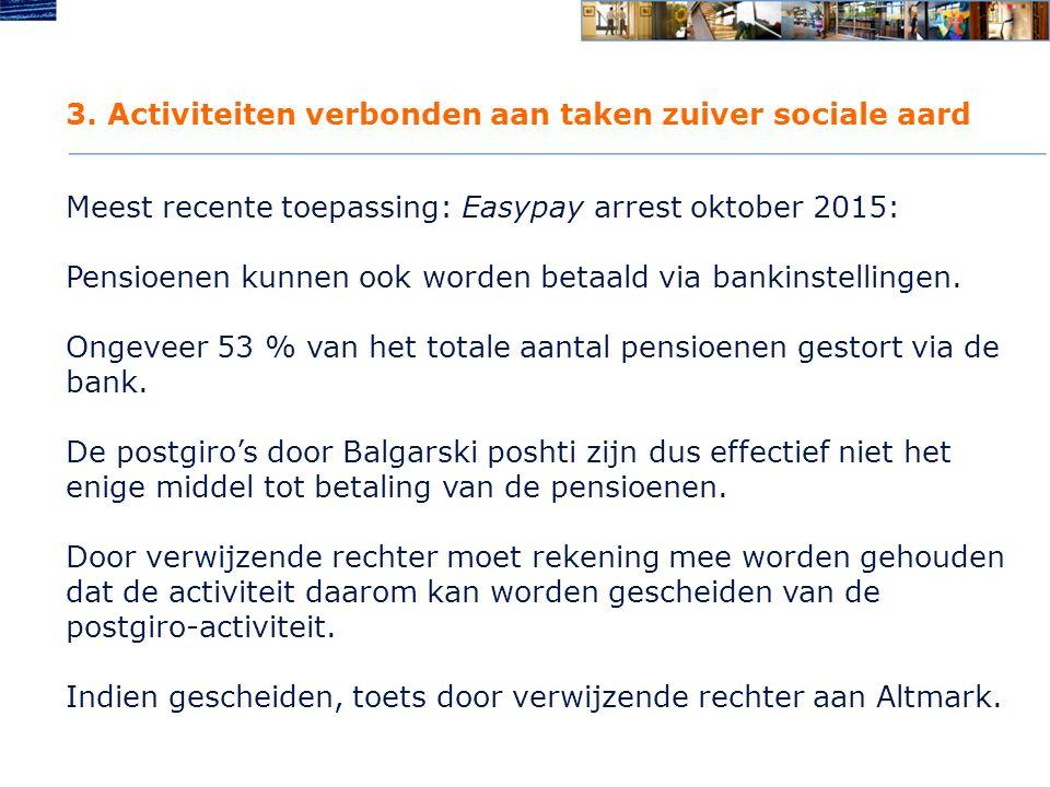 3. Activiteiten verbonden aan taken zuiver sociale aard Meest recente toepassing: Easypay arrest oktober 2015: Pensioenen kunnen ook worden betaald vi
