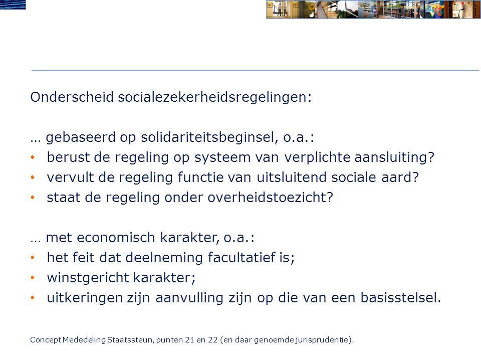Onderscheid socialezekerheidsregelingen: … gebaseerd op solidariteitsbeginsel, o.a.: berust de regeling op systeem van verplichte aansluiting.