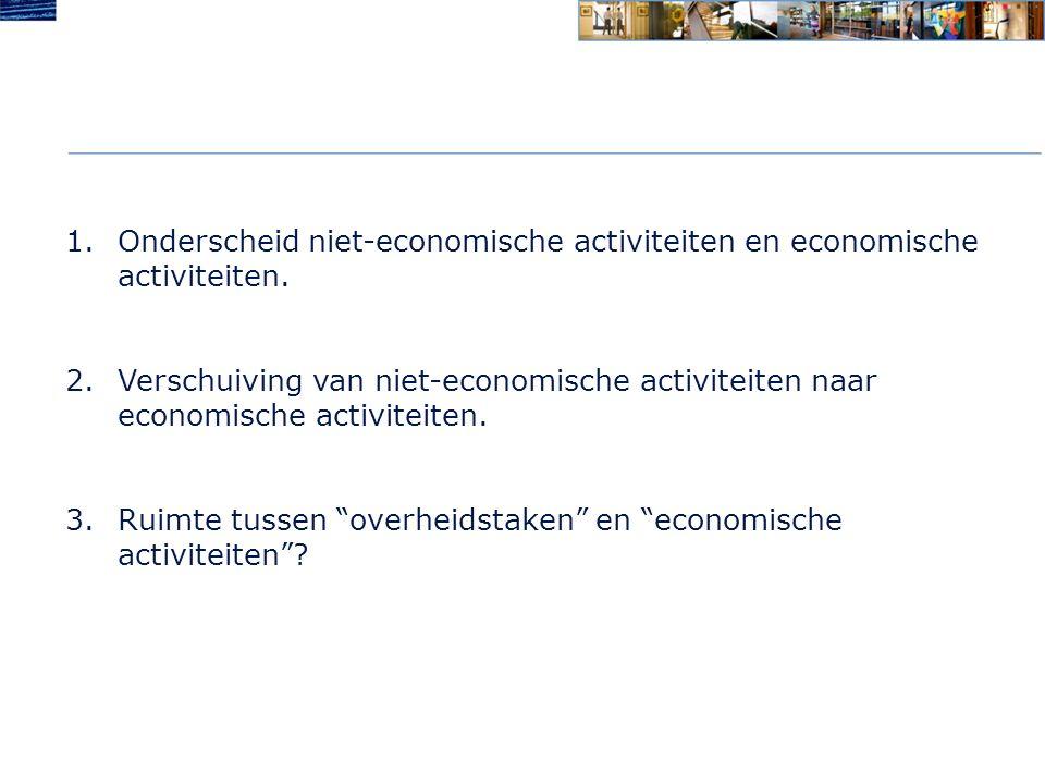 1.Onderscheid niet-economische activiteiten en economische activiteiten.