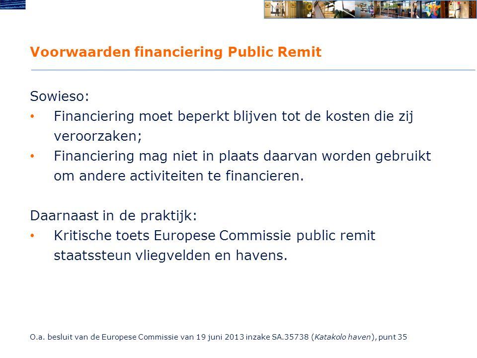 Voorwaarden financiering Public Remit Sowieso: Financiering moet beperkt blijven tot de kosten die zij veroorzaken; Financiering mag niet in plaats daarvan worden gebruikt om andere activiteiten te financieren.