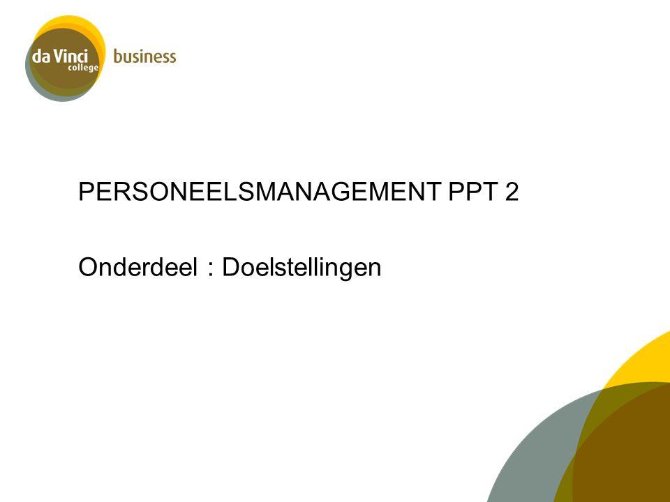 PERSONEELSMANAGEMENT PPT 2 Onderdeel : Doelstellingen
