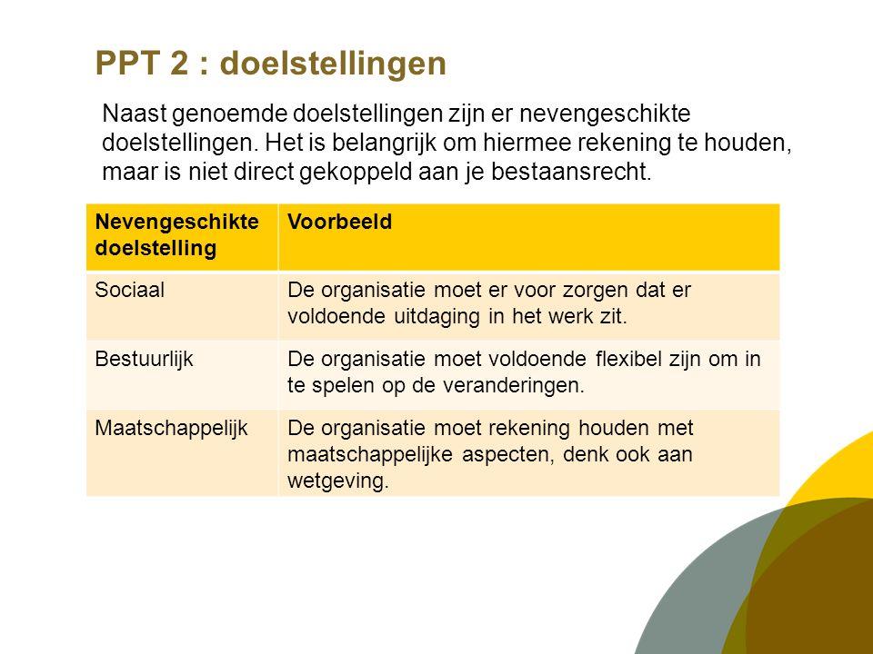 PPT 2 : doelstellingen Naast genoemde doelstellingen zijn er nevengeschikte doelstellingen.