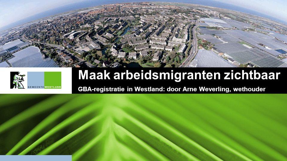 Maak arbeidsmigranten zichtbaar GBA-registratie in Westland: door Arne Weverling, wethouder